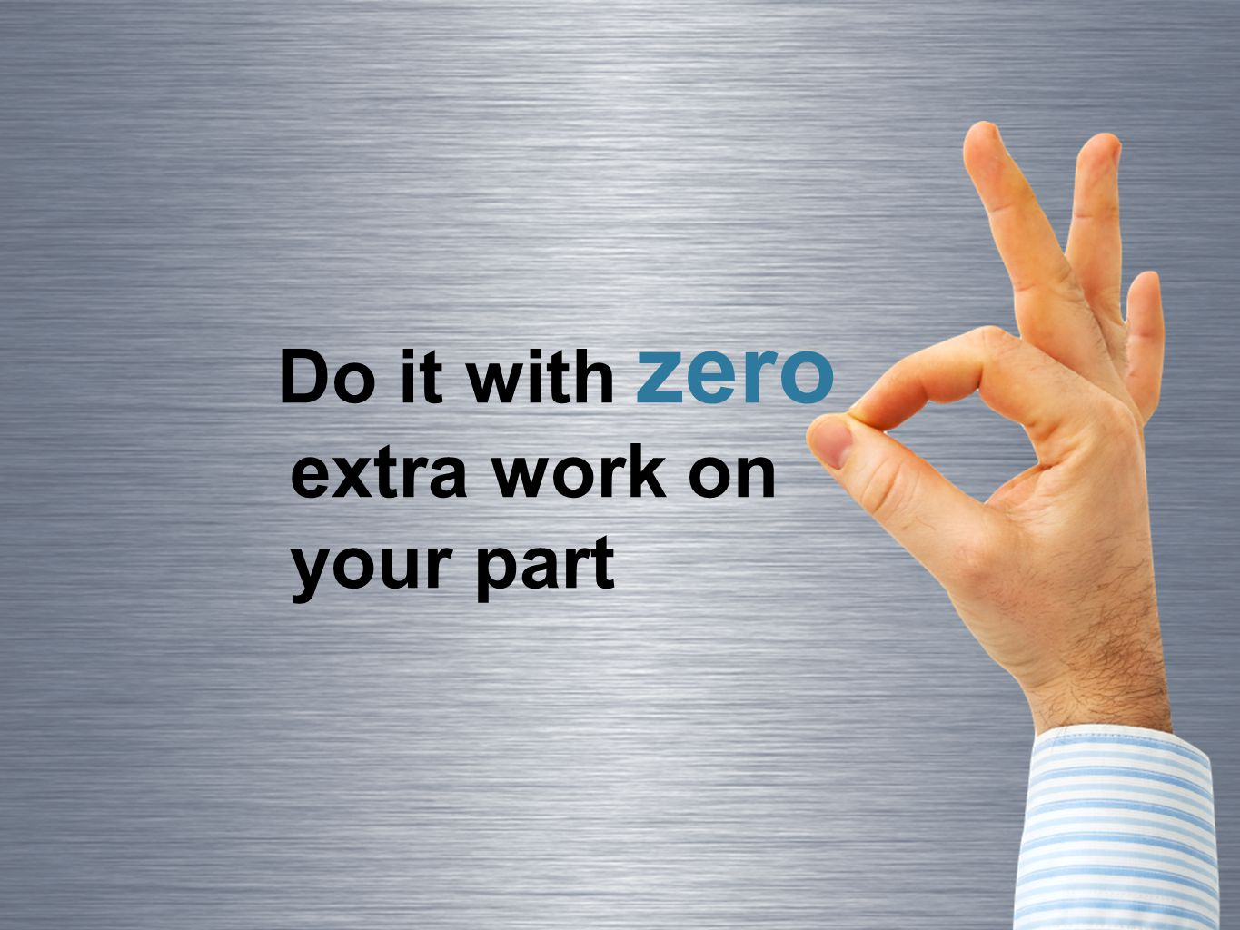 Do it with zero extra work on your part