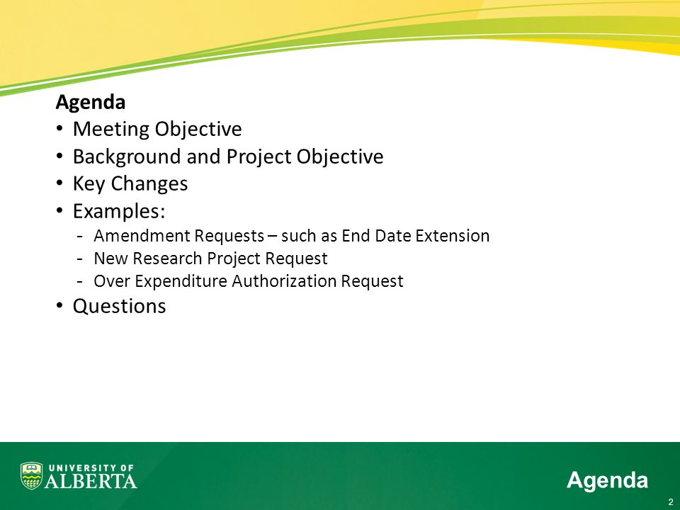 2 Agenda Meeting Objective Background and Project Objective Key Changes Examples: -Amendment Requests – such as End Date Extension -New Research Project Request -Over Expenditure Authorization Request Questions Agenda