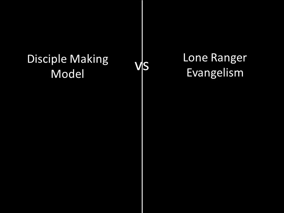 Disciple Making Model vs Lone Ranger Evangelism
