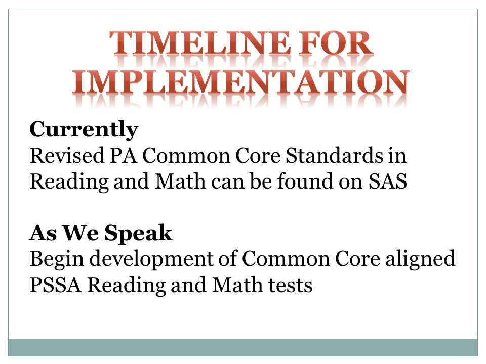 Currently Revised PA Common Core Standards in Reading and Math can be found on SAS As We Speak Begin development of Common Core aligned PSSA Reading and Math tests
