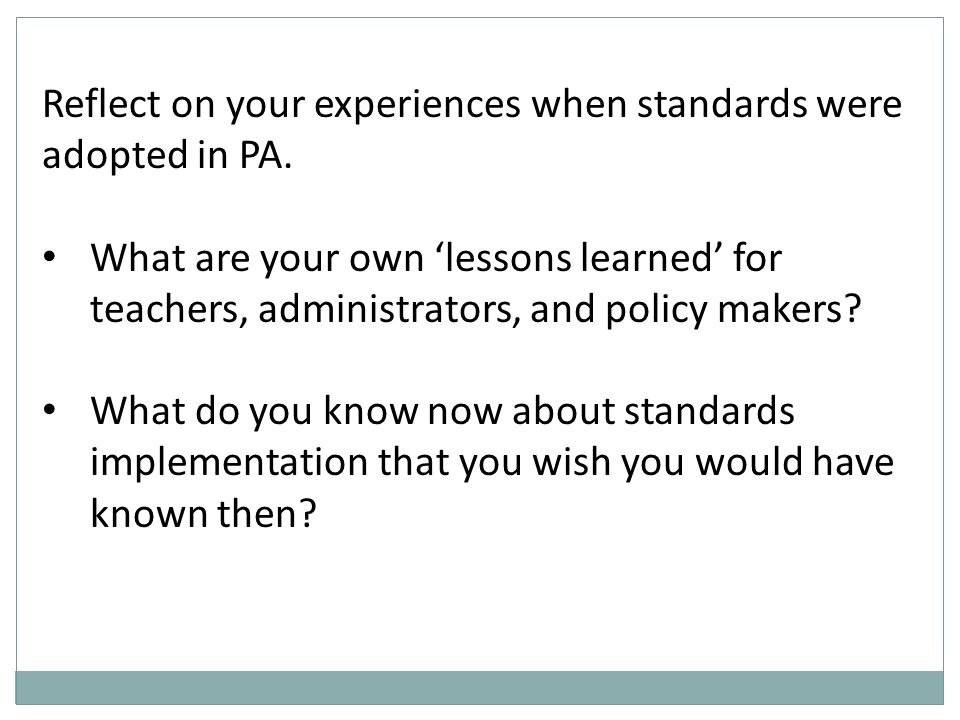 Reflect on your experiences when standards were adopted in PA.