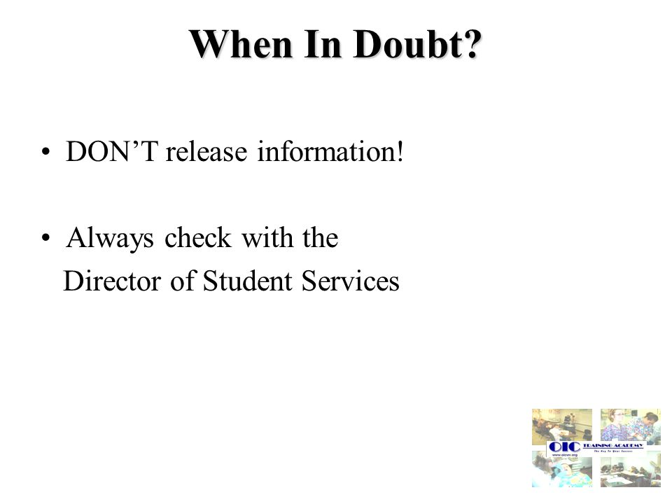 When In Doubt DONT release information! Always check with the Director of Student Services