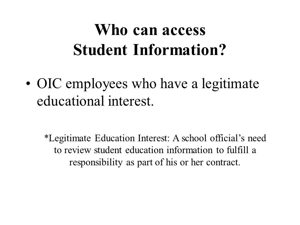 Who can access Student Information. OIC employees who have a legitimate educational interest.