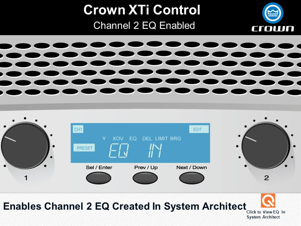 Click to edit Master title style Crown XTi Control Channel 2 EQ Enabled Enables Channel 2 EQ Created In System Architect Click to View EQ In System Architect