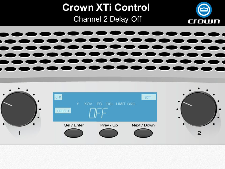 Click to edit Master title style Crown XTi Control Channel 2 Delay Off