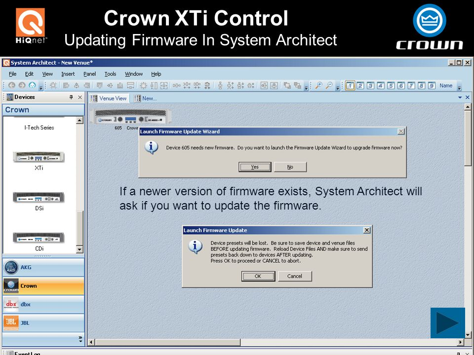 Crown XTi Control Updating Firmware In System Architect If a newer version of firmware exists, System Architect will ask if you want to update the firmware.