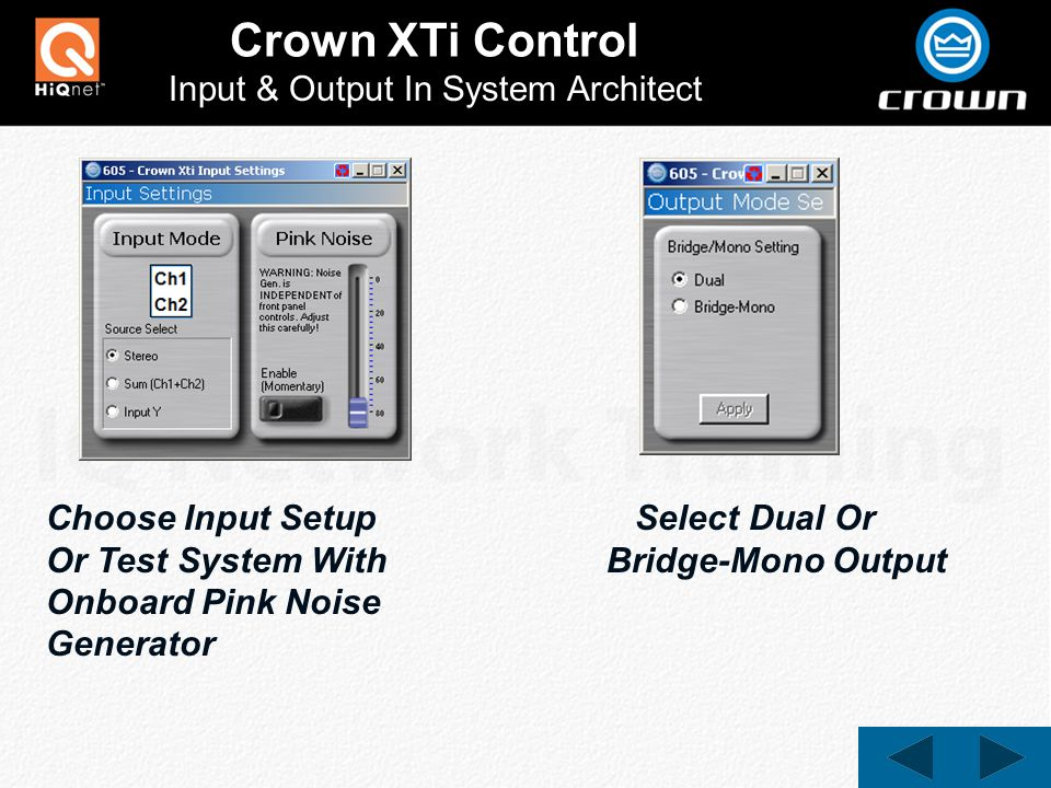 Crown XTi Control Input & Output In System Architect Choose Input Setup Or Test System With Onboard Pink Noise Generator Select Dual Or Bridge-Mono Output