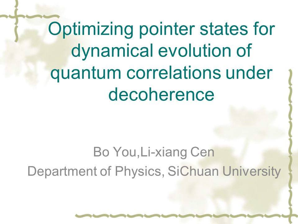 Optimizing pointer states for dynamical evolution of quantum correlations under decoherence Bo You,Li-xiang Cen Department of Physics, SiChuan University
