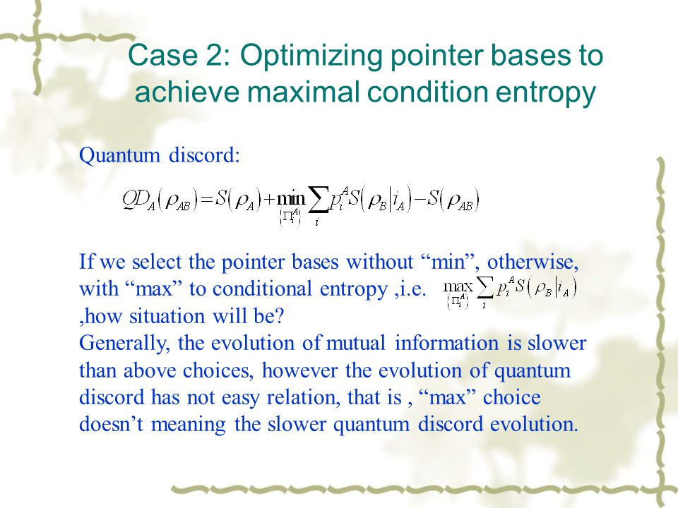 Case 2: Optimizing pointer bases to achieve maximal condition entropy Quantum discord: If we select the pointer bases without min, otherwise, with max to conditional entropy,i.e.,how situation will be.