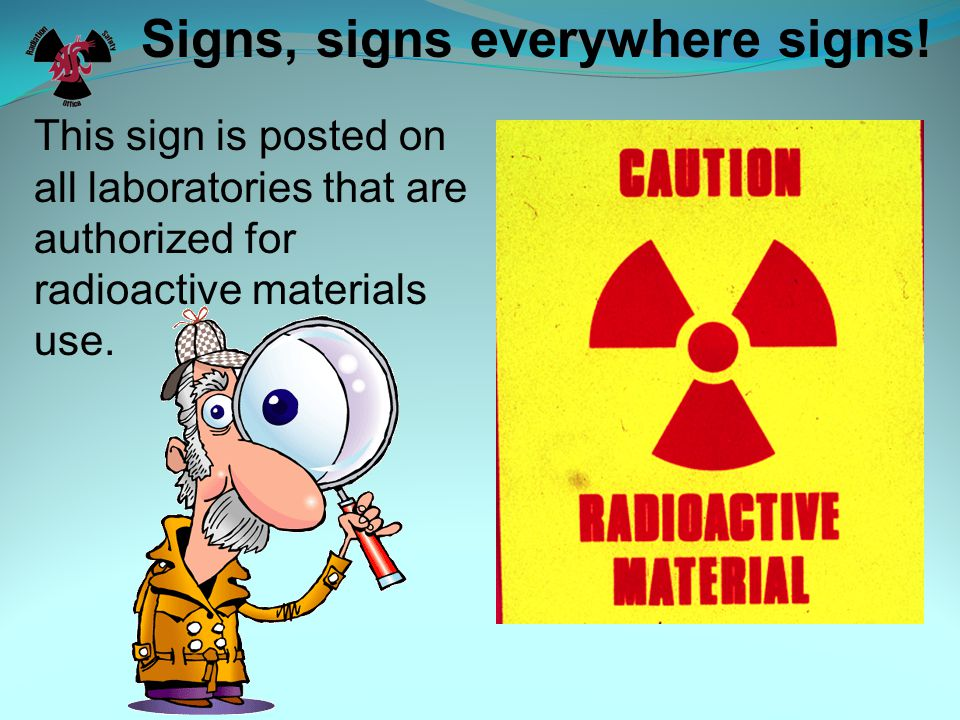 This sign is posted on all laboratories that are authorized for radioactive materials use.