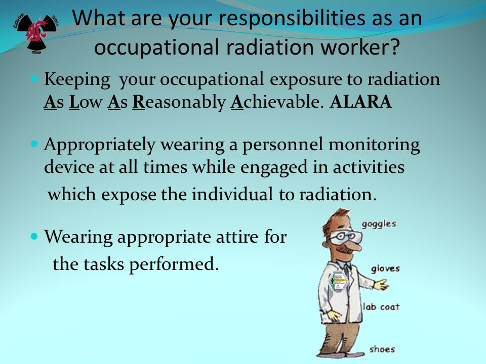 What are your responsibilities as an occupational radiation worker.