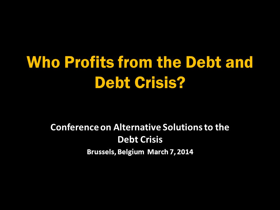 Who Profits from the Debt and Debt Crisis.