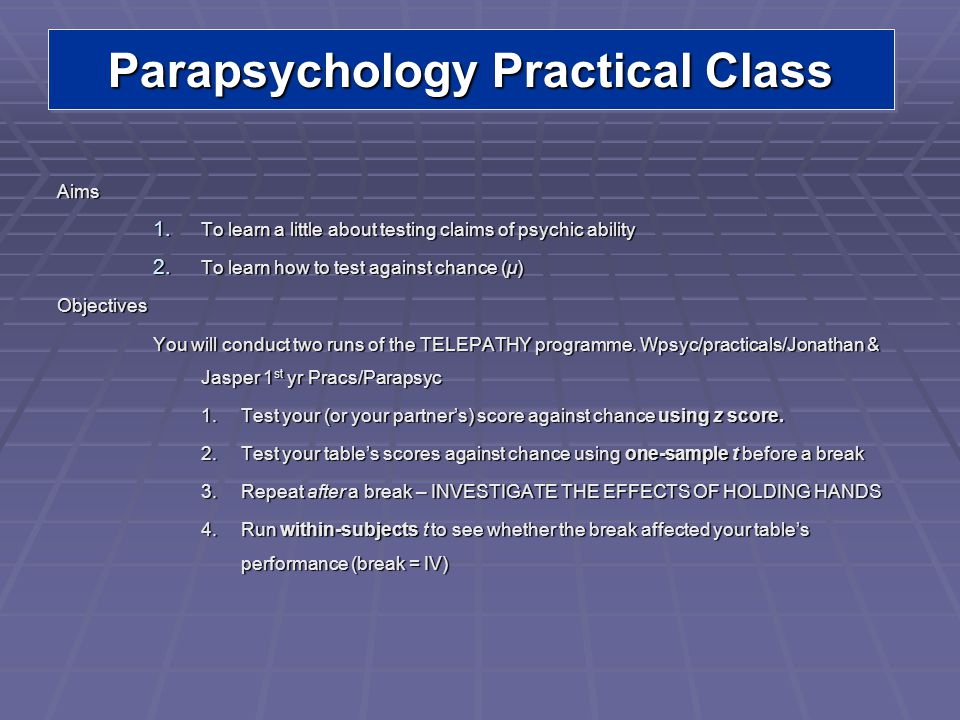 Parapsychology Practical Class Aims 1  To learn a little
