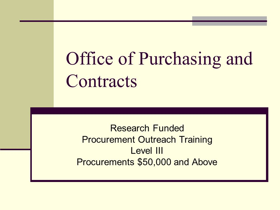 Office of Purchasing and Contracts Research Funded Procurement Outreach Training Level III Procurements $50,000 and Above