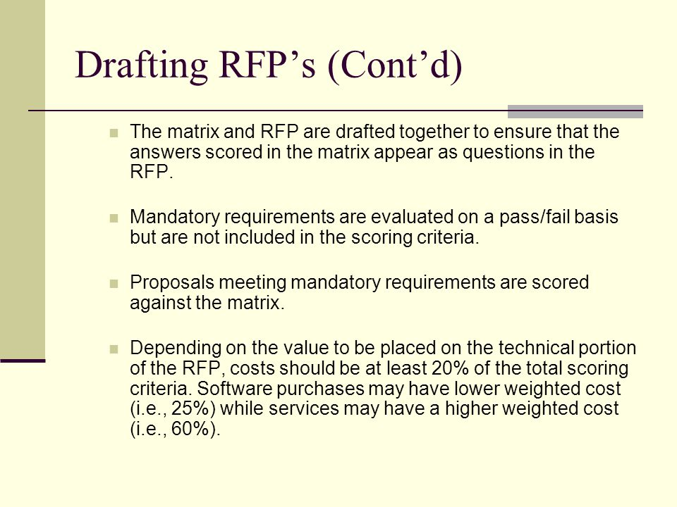 Drafting RFPs (Contd) The matrix and RFP are drafted together to ensure that the answers scored in the matrix appear as questions in the RFP.