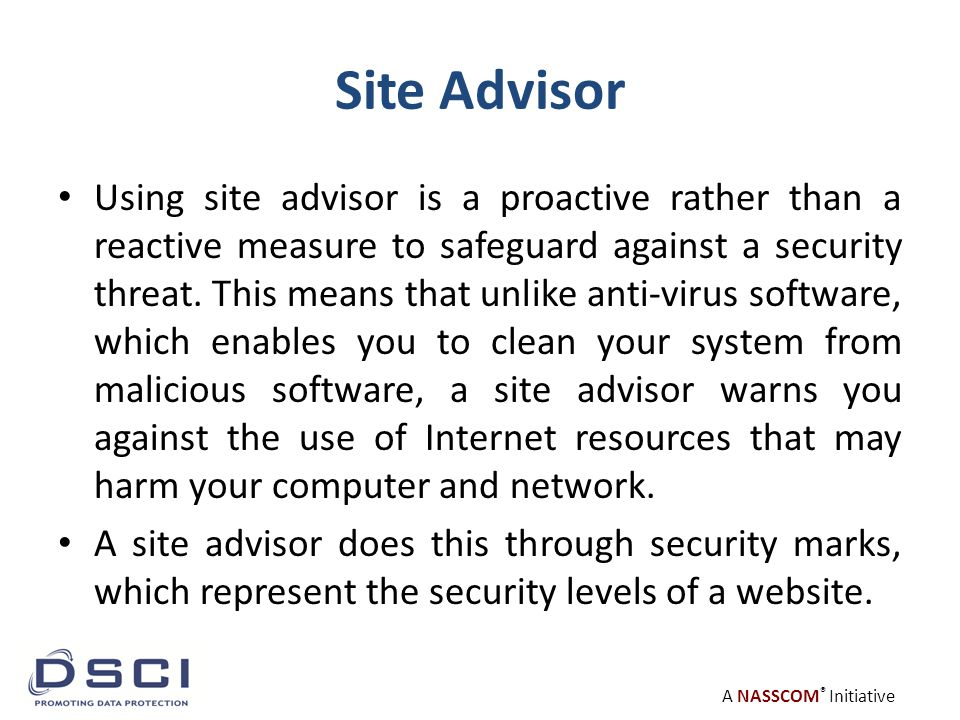 A NASSCOM ® Initiative Site Advisor Using site advisor is a proactive rather than a reactive measure to safeguard against a security threat.
