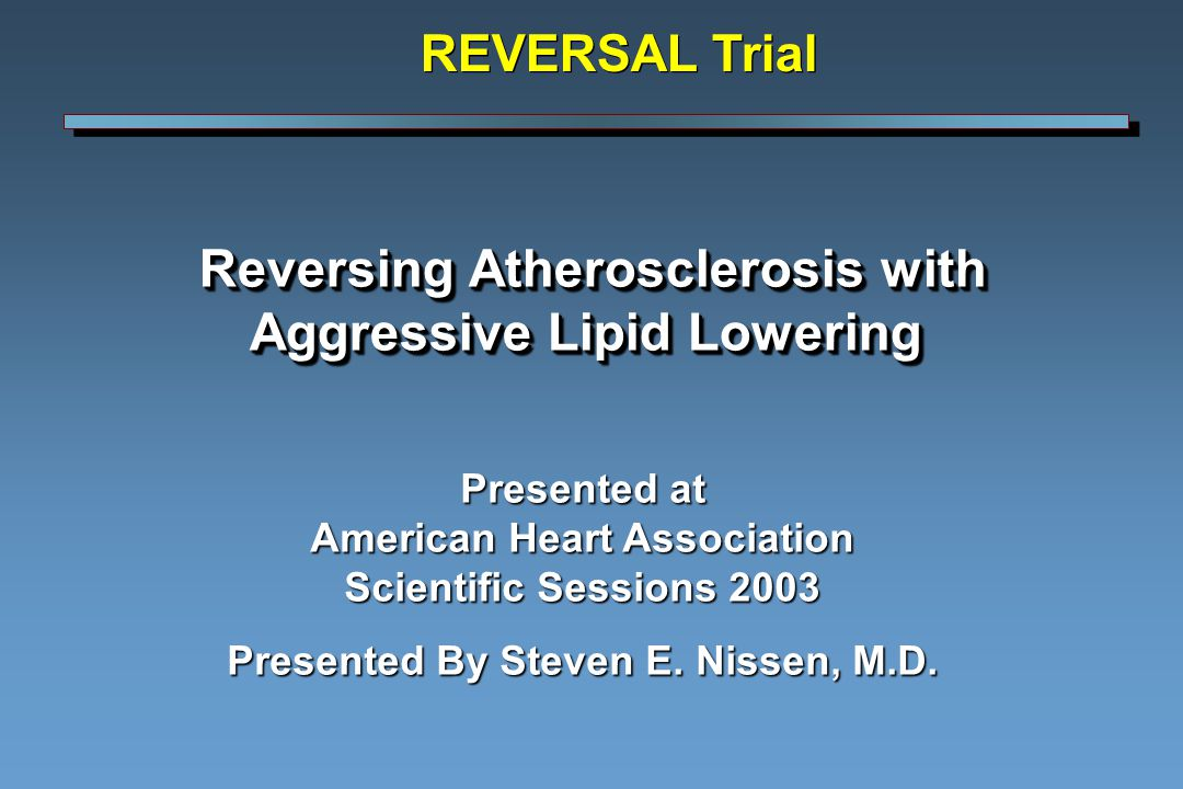 Reversing Atherosclerosis with Aggressive Lipid Lowering Reversing Atherosclerosis with Aggressive Lipid Lowering Presented at American Heart Association Scientific Sessions 2003 Presented By Steven E.
