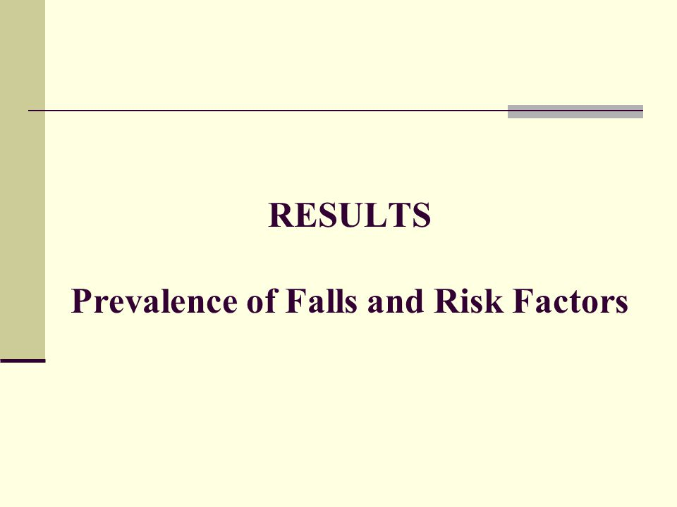 RESULTS Prevalence of Falls and Risk Factors
