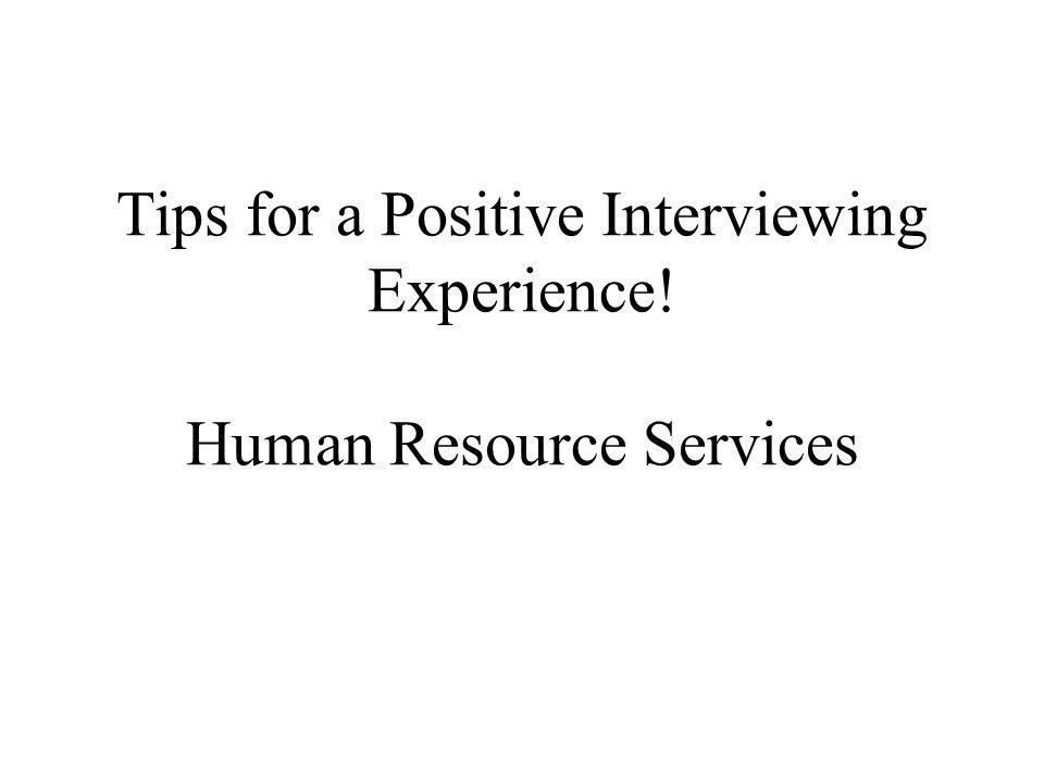Tips for a Positive Interviewing Experience! Human Resource Services