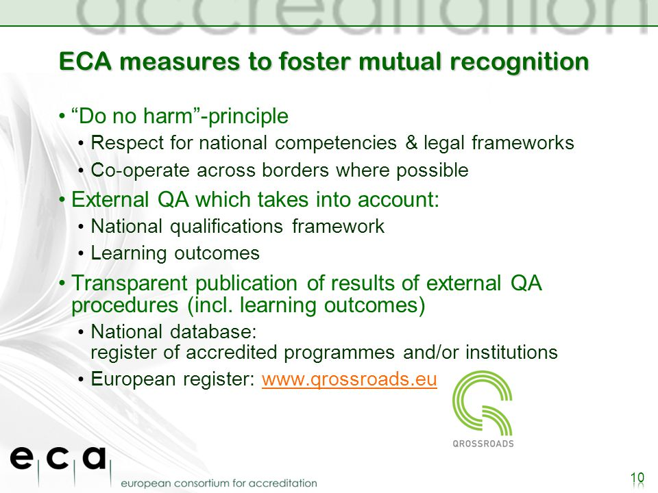 ECA measures to foster mutual recognition Do no harm-principle Respect for national competencies & legal frameworks Co-operate across borders where possible External QA which takes into account: National qualifications framework Learning outcomes Transparent publication of results of external QA procedures (incl.