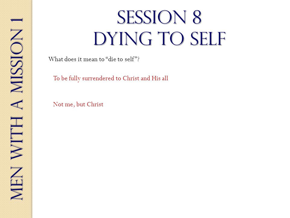 Men With a Mission 1 Session 8 dying to self What does it mean to die to self.