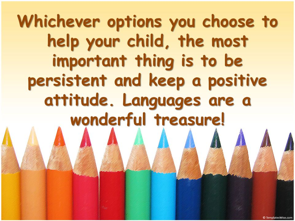 Whichever options you choose to help your child, the most important thing is to be persistent and keep a positive attitude.