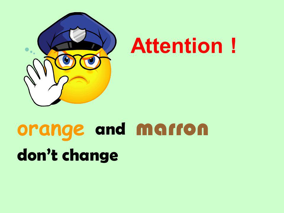 marron orange and dont change Attention !