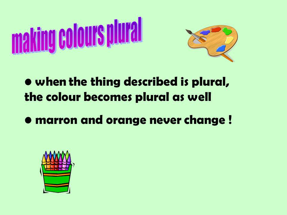 when the thing described is plural, the colour becomes plural as well marron and orange never change !