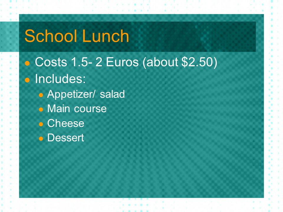School Lunch Costs Euros (about $2.50) Includes: Appetizer/ salad Main course Cheese Dessert