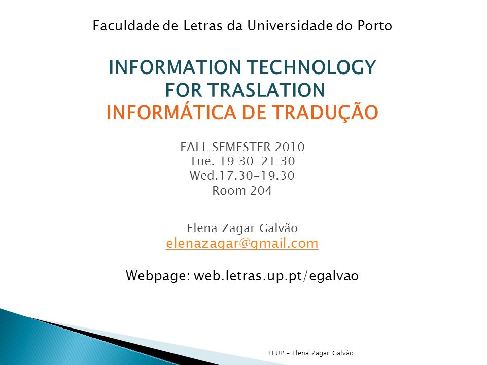 FLUP - Elena Zagar Galvão Faculdade de Letras da Universidade do Porto INFORMATION TECHNOLOGY FOR TRASLATION INFORMÁTICA DE TRADUÇÃO FALL SEMESTER 2010 Tue.
