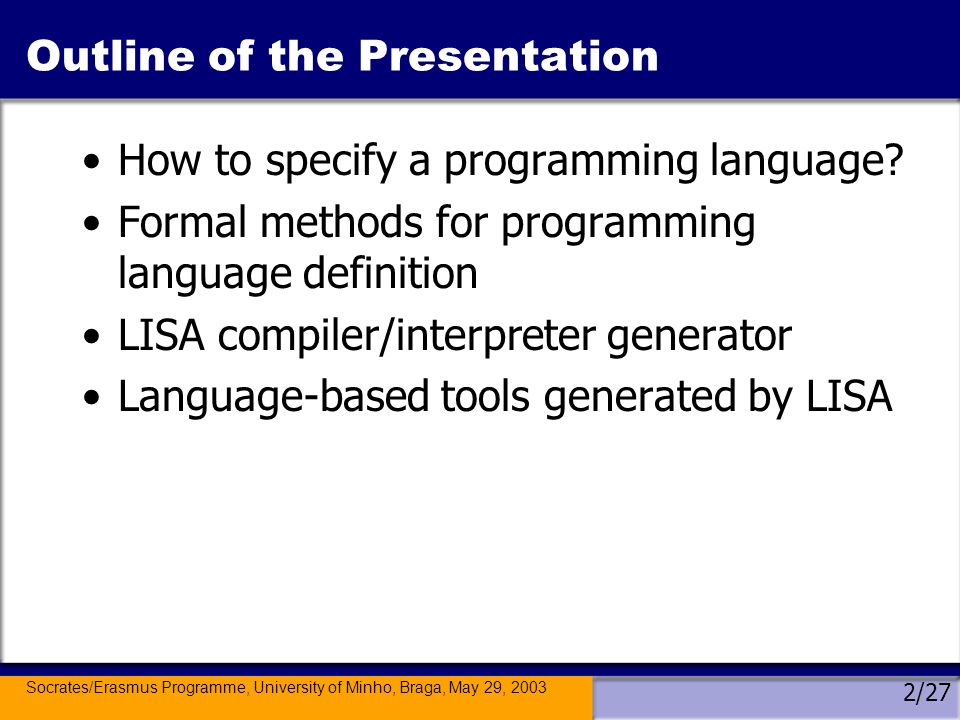 Socrates/Erasmus Programme, University of Minho, Braga, May 29, 2003 2/27 Outline of the Presentation How to specify a programming language.