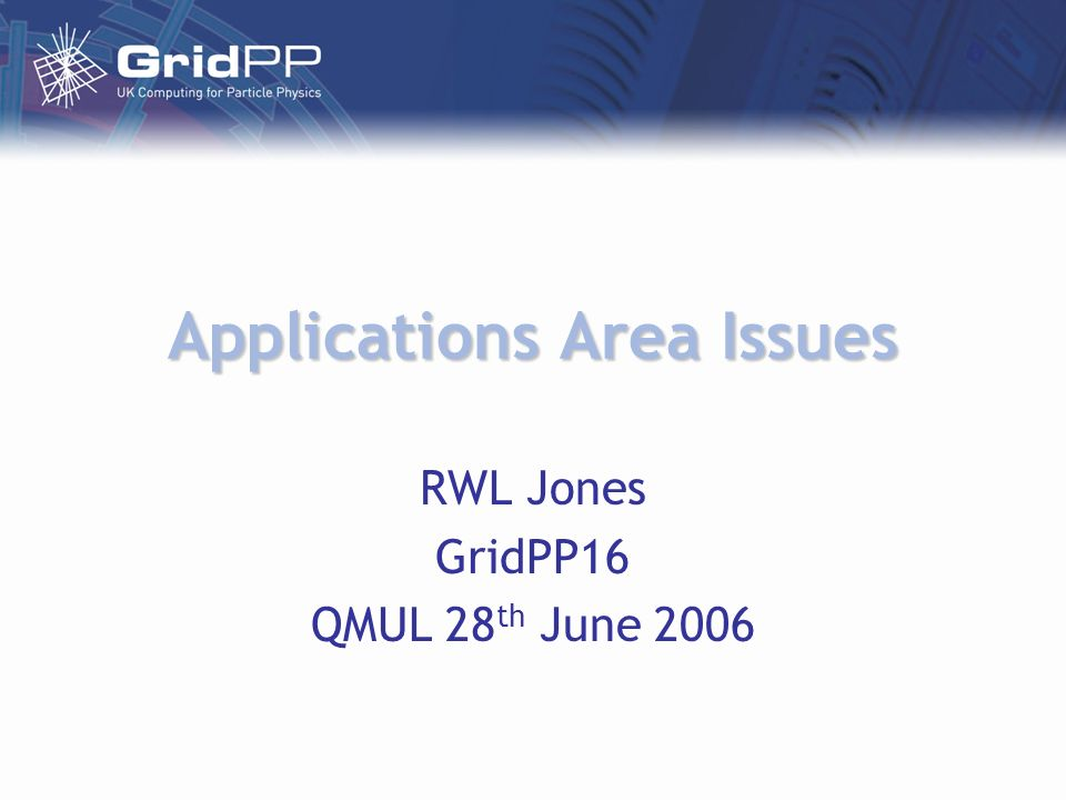 Applications Area Issues RWL Jones GridPP16 QMUL 28 th June 2006