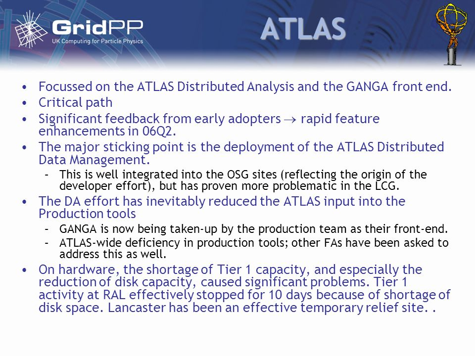 ATLAS Focussed on the ATLAS Distributed Analysis and the GANGA front end.