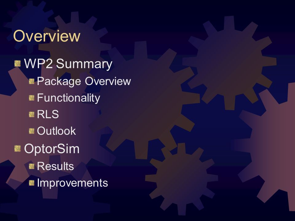 Overview WP2 Summary Package Overview Functionality RLS Outlook OptorSim Results Improvements