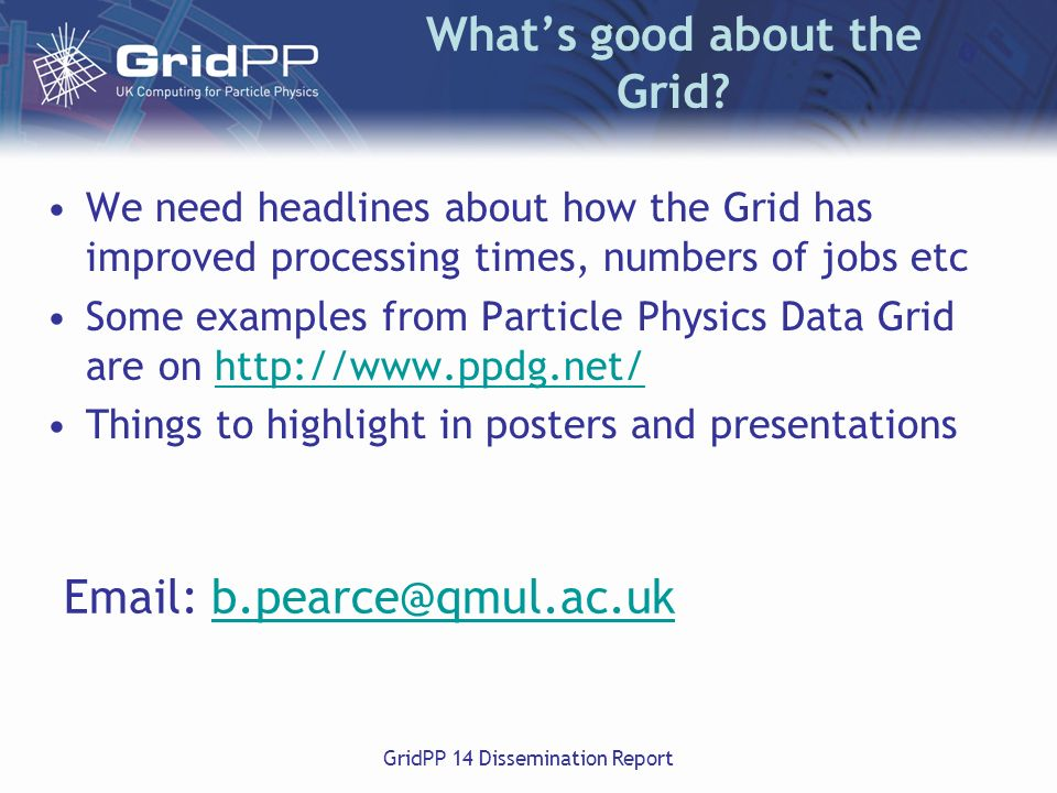 GridPP 14 Dissemination Report Whats good about the Grid.