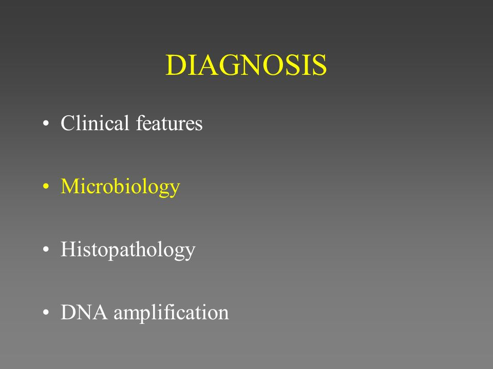 DIAGNOSIS Clinical features Microbiology Histopathology DNA amplification