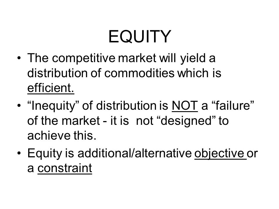 EQUITY The competitive market will yield a distribution of commodities which is efficient.