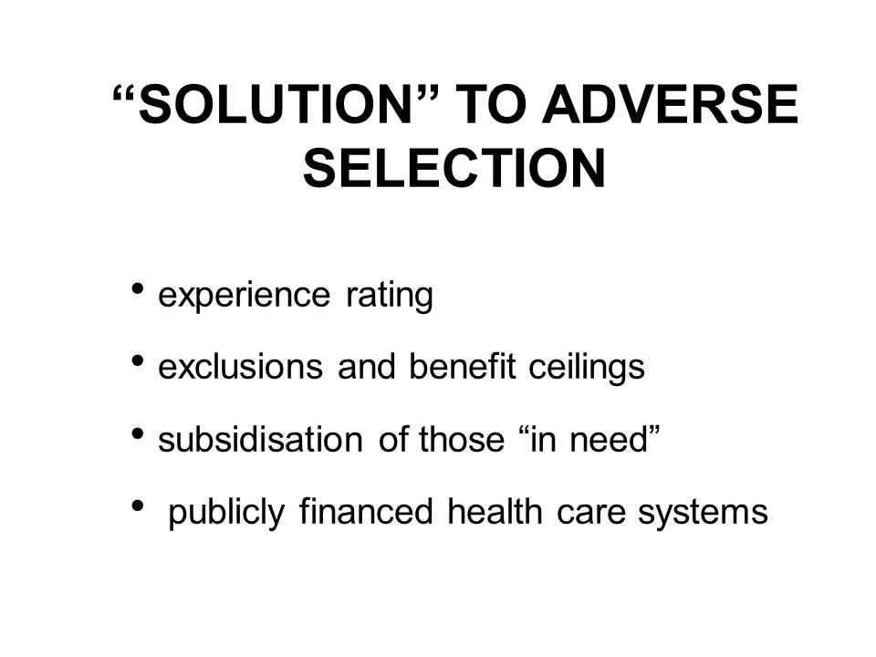 SOLUTION TO ADVERSE SELECTION experience rating exclusions and benefit ceilings subsidisation of those in need publicly financed health care systems