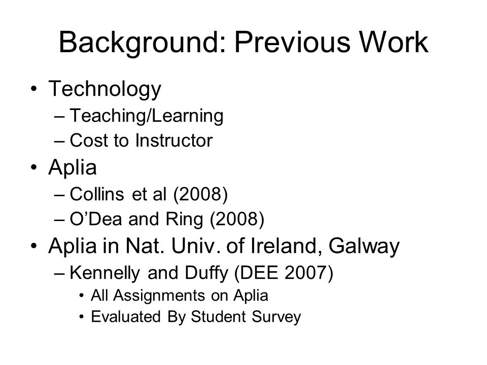 Background: Previous Work Technology –Teaching/Learning –Cost to Instructor Aplia –Collins et al (2008) –ODea and Ring (2008) Aplia in Nat.