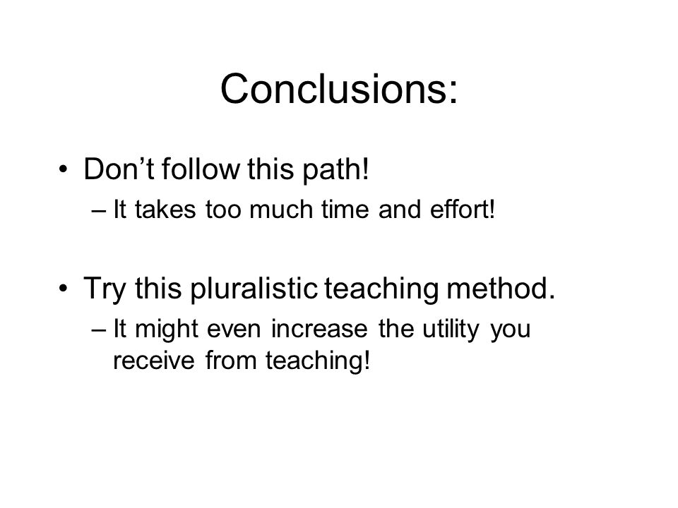 Conclusions: Dont follow this path. –It takes too much time and effort.