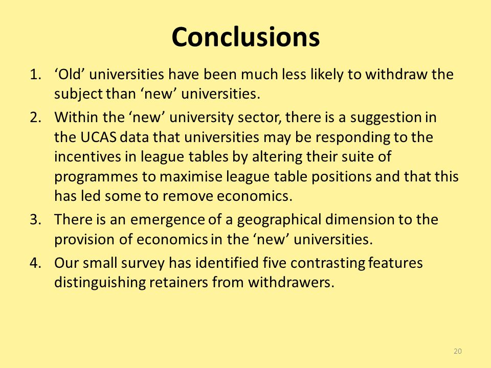 Conclusions 1.Old universities have been much less likely to withdraw the subject than new universities.
