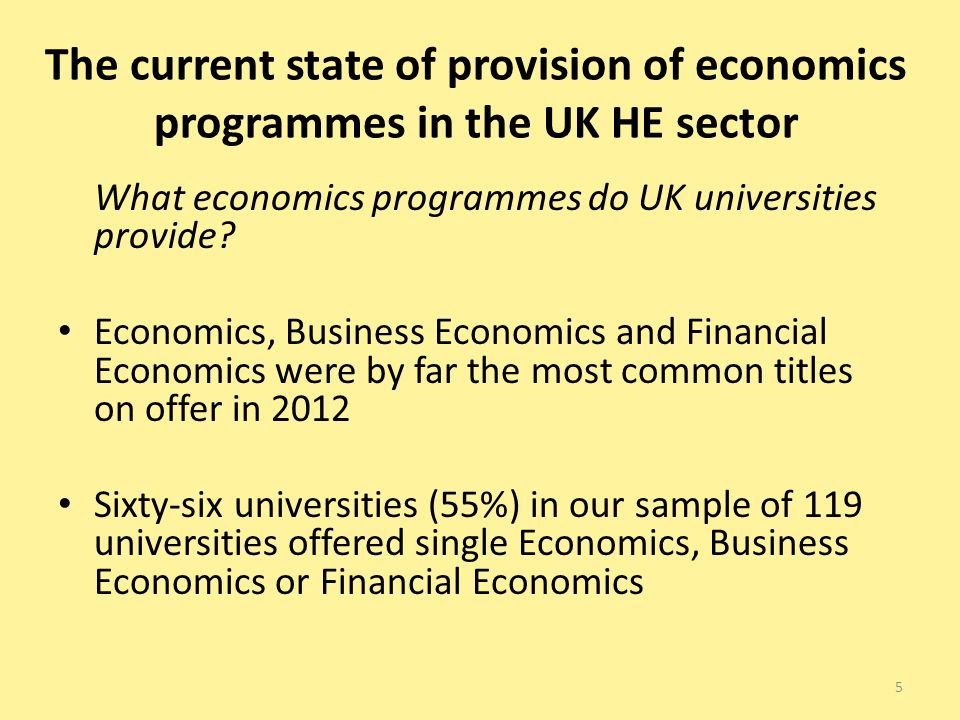 The current state of provision of economics programmes in the UK HE sector What economics programmes do UK universities provide.
