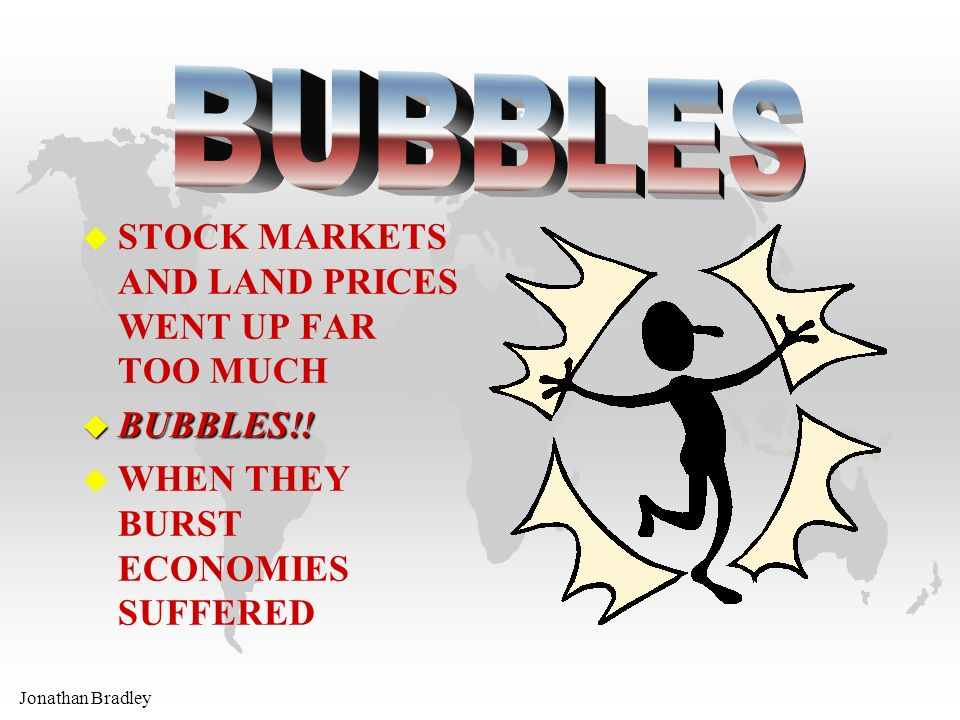 Jonathan Bradley u STOCK MARKETS AND LAND PRICES WENT UP FAR TOO MUCH u BUBBLES!.