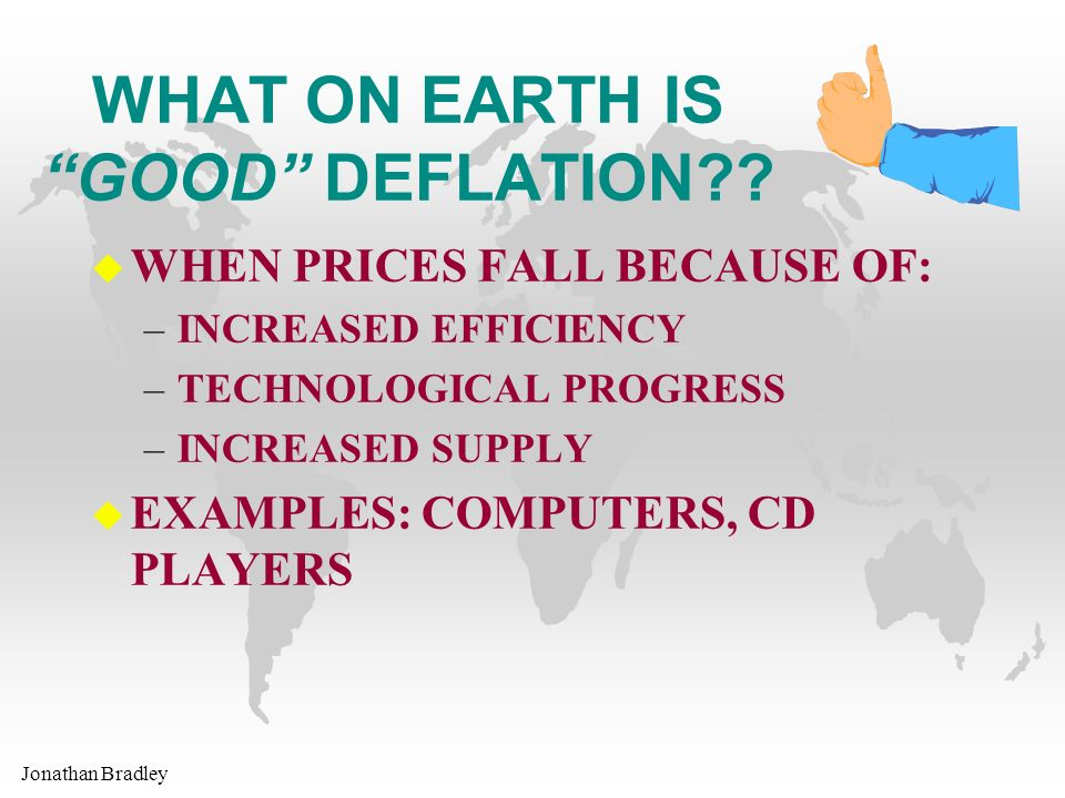 Jonathan Bradley WHAT ON EARTH IS GOOD DEFLATION .