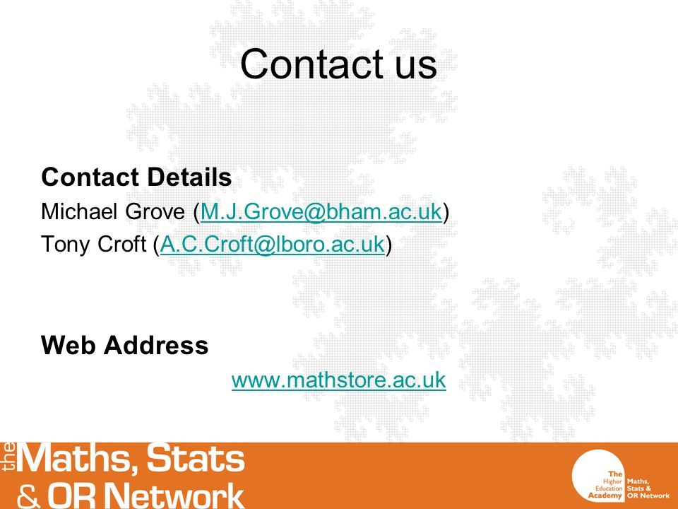 Contact us Contact Details Michael Grove (M.J.Grove@bham.ac.uk)M.J.Grove@bham.ac.uk Tony Croft (A.C.Croft@lboro.ac.uk)A.C.Croft@lboro.ac.uk Web Address www.mathstore.ac.uk