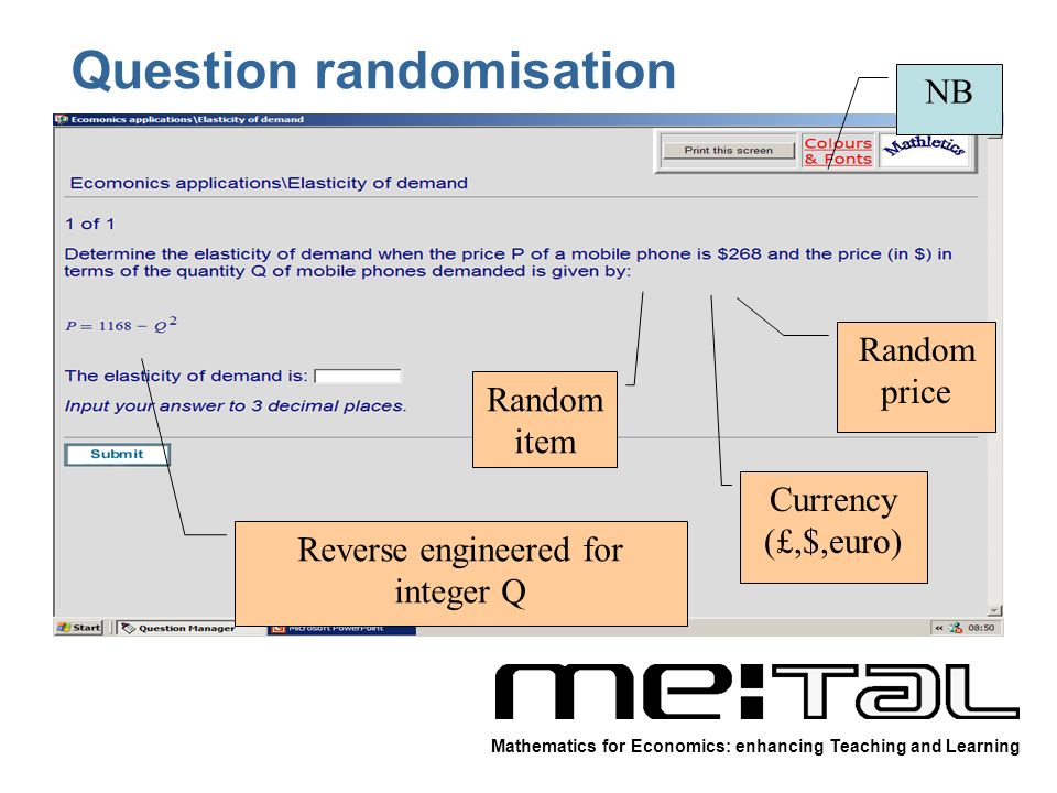 Question randomisation Random item Reverse engineered for integer Q Currency (£,$,euro) Random price NB Mathematics for Economics: enhancing Teaching and Learning