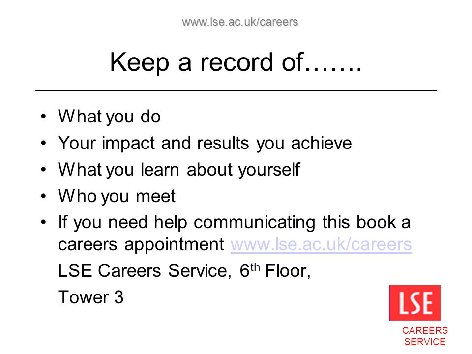 CAREERS SERVICE www.lse.ac.uk/careers Keep a record of…….