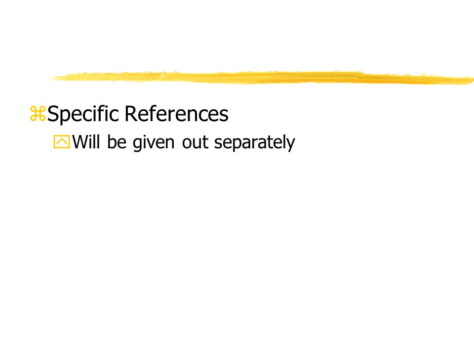 zSpecific References yWill be given out separately