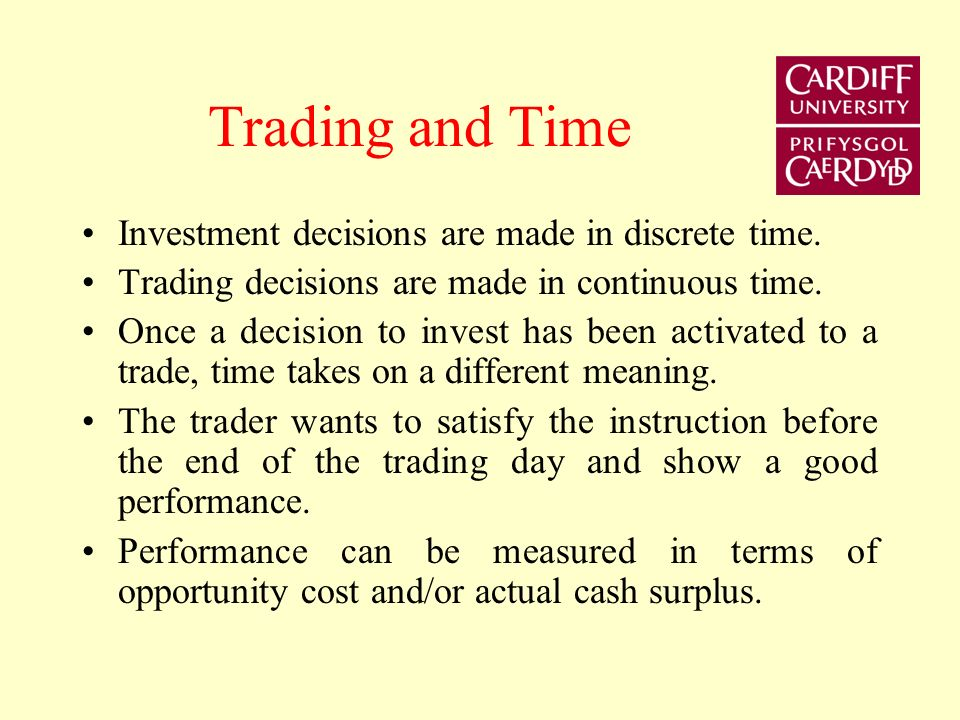 Investment Decisions Time Taken by Fund Managers to make buy/sell decision % 54321Mean frequency < 1 hr3.16.213.846.130.82.05 1 hr – 1 day 7.79.241.624.617.02.66 1 day – 1 wk 10.732.327.720.09.23.15 1 wk – 1 m 7.540.921.218.212.13.14 1 m15.222.719.724.218.22.92 Score 5 = very frequently (75 – 100% of the time); 1 = never Source: Schwartz R and Steil B (2002), Controlling Institutional Trading Costs: We have met the enemy and it is us, Journal of Portfolio Management, 23, 3, 39- 49