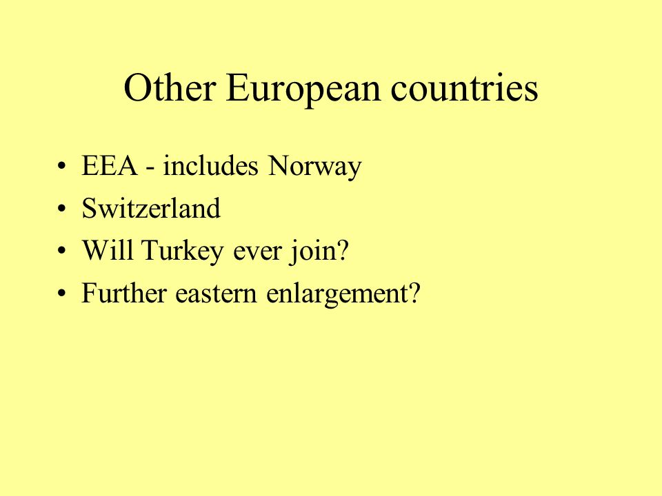 Other European countries EEA - includes Norway Switzerland Will Turkey ever join.